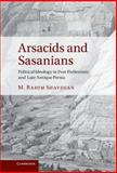 Arsacids and Sasanians : Political Ideology in Post-Hellenistic and Late Antique Persia, Shayegan, M. Rahim, 0521766419