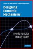 Designing Economic Mechanisms, Hurwicz, Leonid and Reiter, Stanley, 0521836417