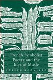 French Symbolist Poetry and the Idea of Music, Acquisto, Joseph, 0754656411