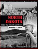 North Dakota : 1960 to the Millennium, Porter, Kimberly, 0757556418