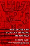 Indigenous and Popular Thinking in América, Kusch, Martin, 0822346419