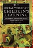 The Social World of Children's Learning : Case Studies of Pupils from Four to Seven, Pollard, Andrew and Filer, Ann, 0304326410