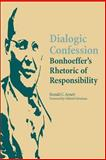 Dialogic Confession : Bonhoeffer's Rhetoric of Responsibility, Arnett, Ronald C., 0809326418