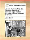Joannis Brunonis, M D de Medicina Prælectoris, Societatis Regiæ Medicæ Edinensis Præsidis, Elementa Medicinæ, John Brown, 1170036414