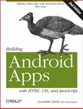 Building Android Apps with HTML, CSS, and JavaScript : Making Native Apps with Standards-Based Web Tools, Stark, Jonathan and Jepson, Brian, 1449316417