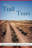 My Trail of Tears, Katherine S. Hamrick, 146270641X