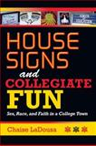 House Signs and Collegiate Fun : Sex, Race, and Faith in a College Town, LaDousa, Chaise, 0253356423
