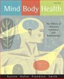 Mind/Body Health : The Effects of Attitudes, Emotions, and Relationships, Karren, Keith J. and Hafen, Brent Q., 0321596420