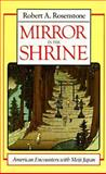 Mirror in the Shrine : American Encounters with Meiji Japan, Rosenstone, Robert A., 067457642X