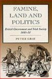 Famine, Land and Politics : British Government and Irish Society, 1843-1850, Gray, Peter, 0716526425