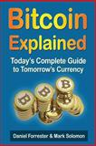 Bitcoin Explained, Daniel Forrester and Mark Solomon, 149429642X