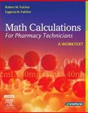 Math Calculations for Pharmacy Technicians : A Worktext, Fulcher, Eugenia M. and Fulcher, Robert M., 0721606423