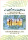Anadenanthera : Visionary Plant of Ancient South America, Torres, Constantino Manuel and Repke, David B., 0789026422