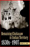 Remaining Chickasaw in Indian Territory, 1830s-1907, St. Jean, Wendy, 0817356428