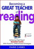 Becoming a Great Teacher of Reading : Achieving High Rapid Reading Gains with Powerful, Differentiated Strategies, Carbo, Marie, 141293642X