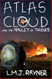 Atlas Cloud and the Amulet of Thieves, L. Rayner, 1477696423