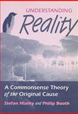 Understanding Reality : A Commonsense Theory of the Original Cause, Hlatky, Stefan and Booth, Philip, 1897766424