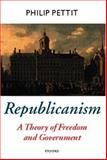 Republicanism : A Theory of Freedom and Government, Pettit, Philip, 0198296428