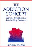 The Addiction Concept : Working Hypothesis or Self-Fulfilling Prophecy?, Walters, Glenn D., 0205286429