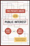 The Private Abuse of the Public Interest : Market Myths and Policy Muddles, Brown, Lawrence D. and Jacobs, Lawrence R., 0226076423