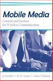 Mobile Media : Content and Services for Wireless Communications, Valerie Feldman, 0805846425