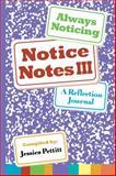 Notice Notes III : A Reflection Journal, Jessica Pettitt, 0985346426