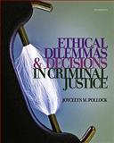 Ethical Dilemmas and Decisions in Criminal Justice, Pollock, Joycelyn M., 1111346429