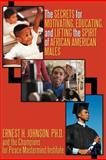 The Secrets for Motivating, Educating, and Lifting the Spirit of African American Males, Ernest H. Johnson, Ph. D. & Champions, 1462046428