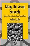 Taking the Group Seriously : Towards a Post-Foulkesian Group Analytic Theory, Dalal, Farhad, 1853026425