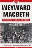Weyward Macbeth : Intersections of Race and Performance, , 0230616429