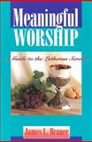 Meaningful Worship, James L. Brauer, 0570046424