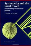 Systematics and the Fossil Record : Documenting Evolutionary Patterns, Smith, Andrew B., 0632036427
