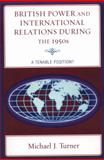 British Power and International Relations During the 1950s, Turner, Michael J., 0739126423