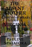The Absent Mother : A Psycho--Literary Study of Virgina Woolf and a Discussion of the Salem Village Witchcraft Tragedy 1692, , 0981756425