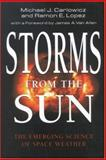 Storms from the Sun : The Emerging Science of Space Weather, Carlowicz, Michael J. and Lopez, Ramon E., 0309076420