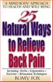 25 Natural Ways to Relieve Back Pain : A Mind-Body Approach to Health and Well-Being, Fox, Romy, 0658006428