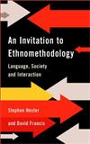 An Invitation to Ethnomethodology : Language, Society and Interaction, Francis, David and Hester, Stephen, 0761966420