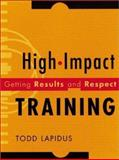 High-Impact Training : Getting Results and Respect, Lapidus, Todd, 0787946427