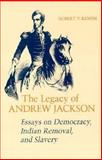 The Legacy of Andrew Jackson : Essays on Democracy, Indian Removal, and Slavery, Remini, Robert V., 0807116424