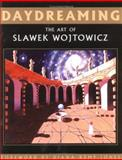 Daydreaming : Science Fiction, Fantasy and Surreal Art, Wojtowicz, Slawek, 1413446426