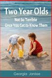 Two Year Olds - Not Soterrible Once You Get to Know Them, Georgia Janisse, 1482376423