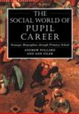 Social World of Pupil Career : Strategic Biographies Through Primary School, Pollard, Andrew and Filer, Ann, 0304326429