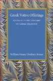 Greek Votive Offerings : An Essay in the History of Greek Religion, Rouse, William Henry Denham, 1107456428