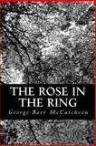 The Rose in the Ring, George Barr McCutcheon, 1490596429