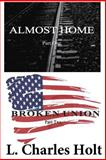 Two Volume Set - Almost Home / Broken Union, L. Charles Holt, 1495236420