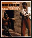 Africa Shoots Back : Alternative Perspectives Sub-Saharan Francophone African Film, Thackway, Melissa, 0253216427
