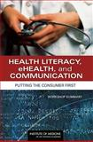 Health Literacy, eHealth, and Communication : Putting the Consumer First - Workshop Summary, Roundtable on Health Literacy and Institute of Medicine Staff, 0309126428
