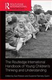 The Routledge International Handbook of Young Children's Thinking and Understanding, Robson, Sue and Flannery Quinn, Suzanne, 0415816424