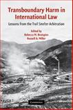 Transboundary Harm in International Law : Lessons from the Trail Smelter Arbitration, , 0521126428