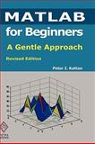 MATLAB for Beginners: A Gentle Approach: Revised Edition, Peter Kattan, 0578036428